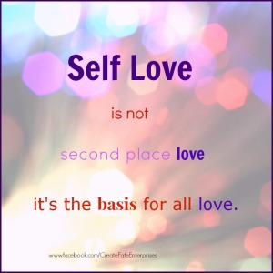 Self love is the basis of all love.