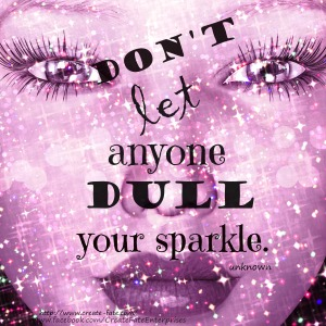 Don't let anyone dull your