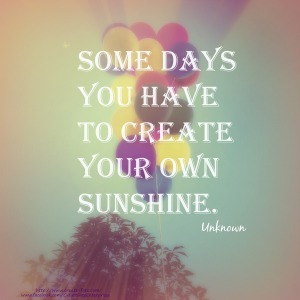 Create your own Sunshine if its cloudy